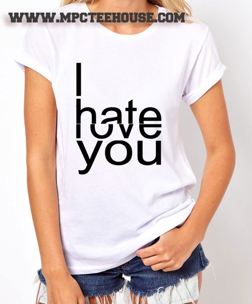 I Hate Love You Quote T Shirt