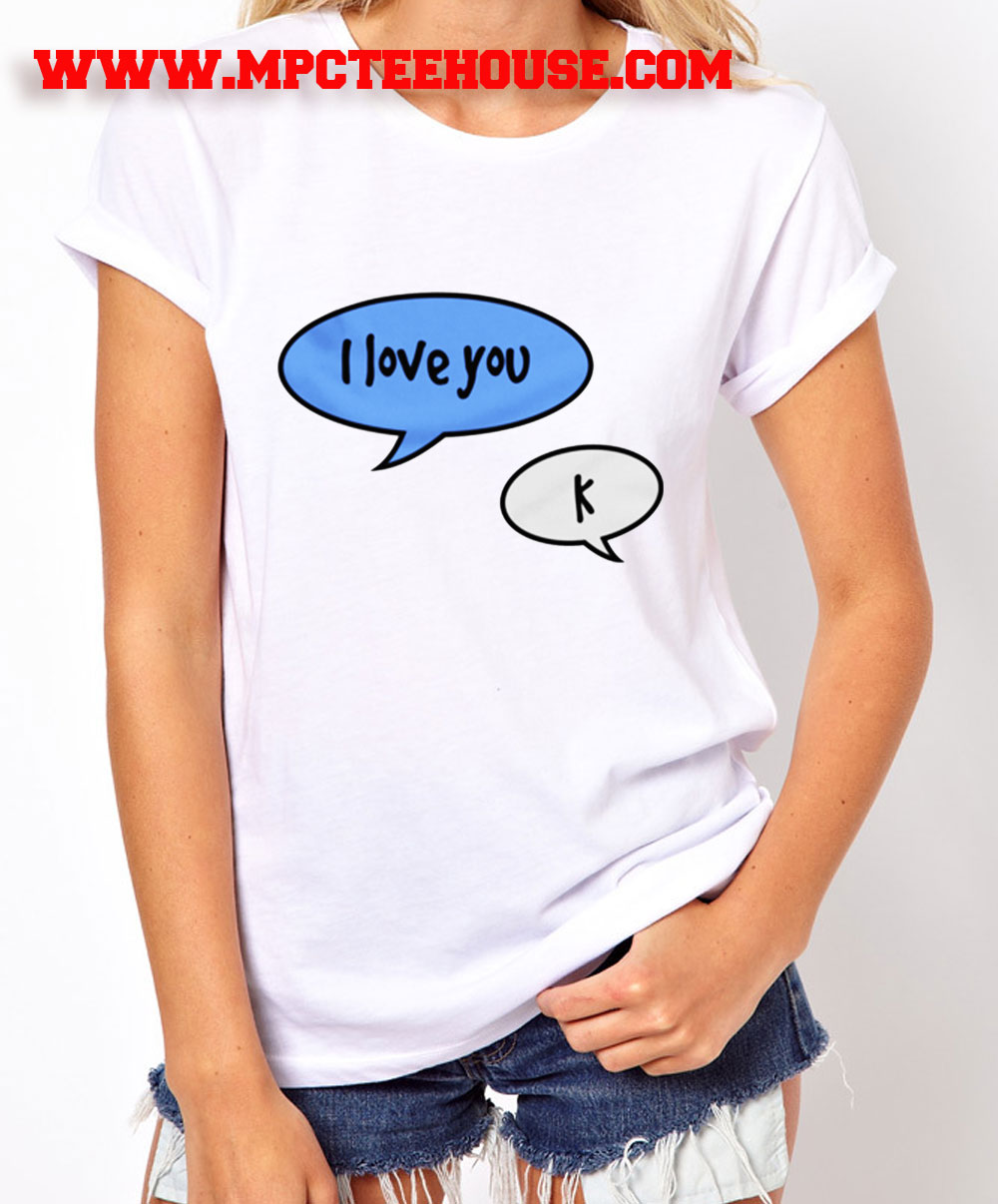 I Love You K Text T Shirt Mpcteehouse