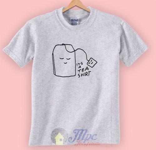 It's a Tea Shirt Adult T Shirt