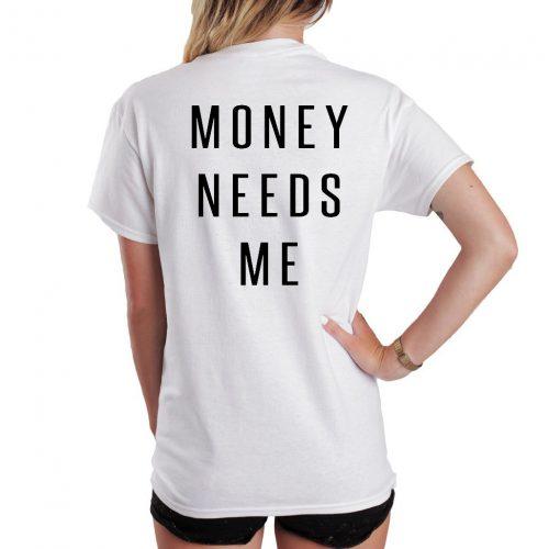 Money Needs Me Quote T Shirt
