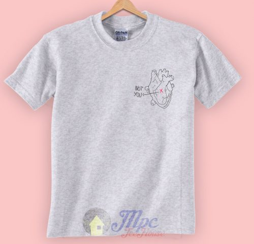 Not You In My Heart Quote T Shirt