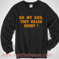 Oh My God They Killed Kenny Sweatshirt