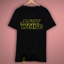 Stay Weird Star Wars Inspired T Shirt