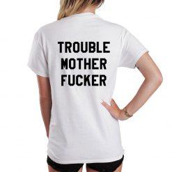 Trouble Mother Fucker Slogan T Shirt