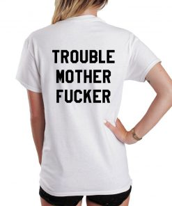 Trouble Mother Fucker Slogan T Shirt