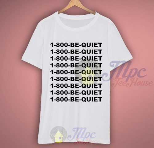 1-800-be-quiet Numbering Call T Shirt