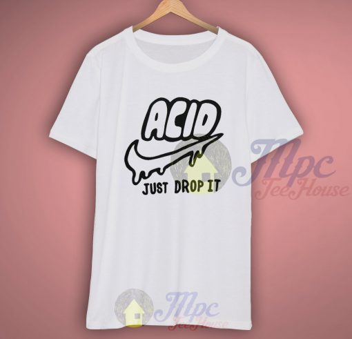Acid Just Drop It Stay High T Shirt