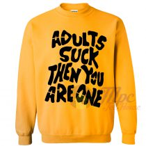 Adults Suck Then You Are One Sweatshirt