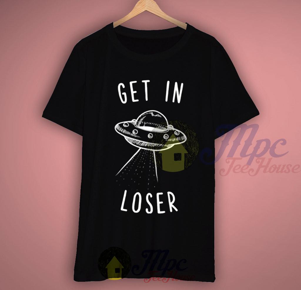Alien Get In Loser T Shirt