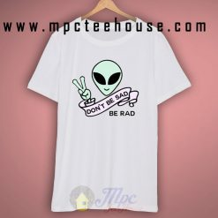 Alien Quote Don't Be Sad Be Rad T Shirt