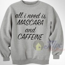 All I Need Mascara & Caffeine Sweatshirt