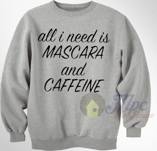 All I Need Mascara & Caffeine Sweatshirt