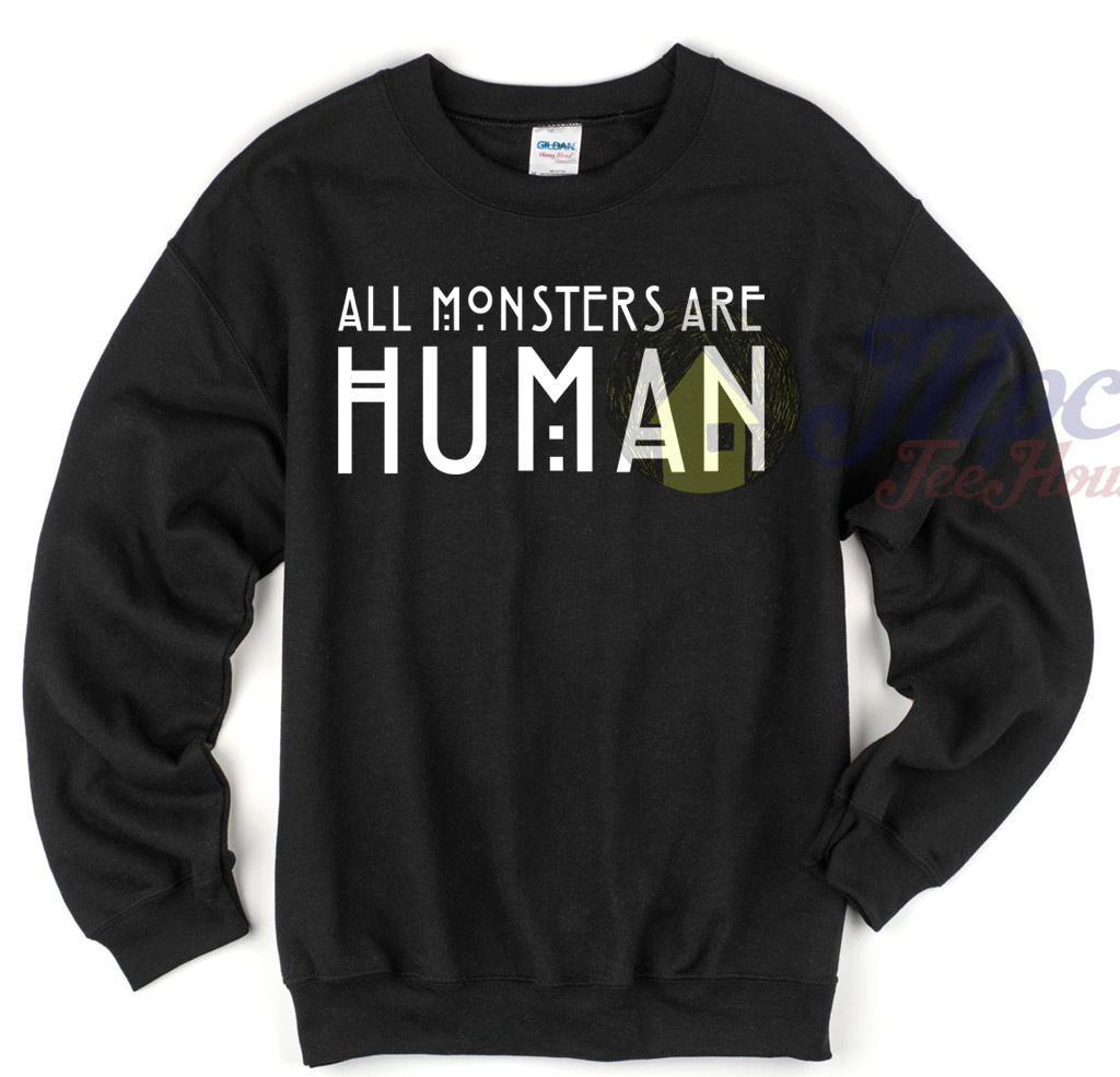 All Monsters All Human Quote Sweatshirt