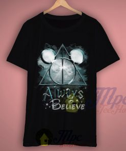 Always Believe Harry Potter and Mickey Mouse T Shirt