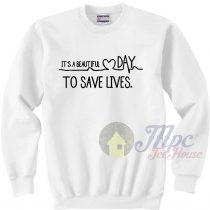 Beautiful Day To Save Live Sweatshirt