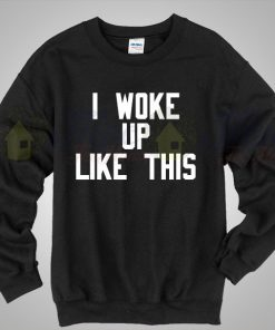 Beyonce I Woke Up Like This Lyric Sweatshirt