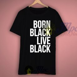 Born Black Live Black T Shirt