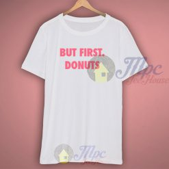 But First Donuts Quote T Shirt