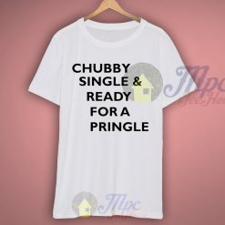 Chubby Single And Ready For A Pringle T Shirt
