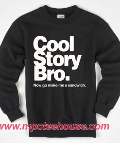 Cool Story Bro Now Go Make Me Sandwich Sweatshirt