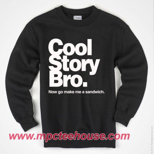 Cool Story Bro Now Go Make Me Sandwich Sweatshirt