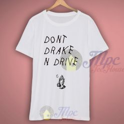 Don't Drake And Drive Quote T Shirt