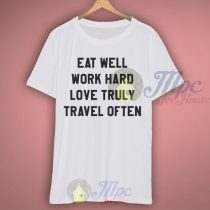 Eat Well Work Hard Love Truly Travel Often T Shirt