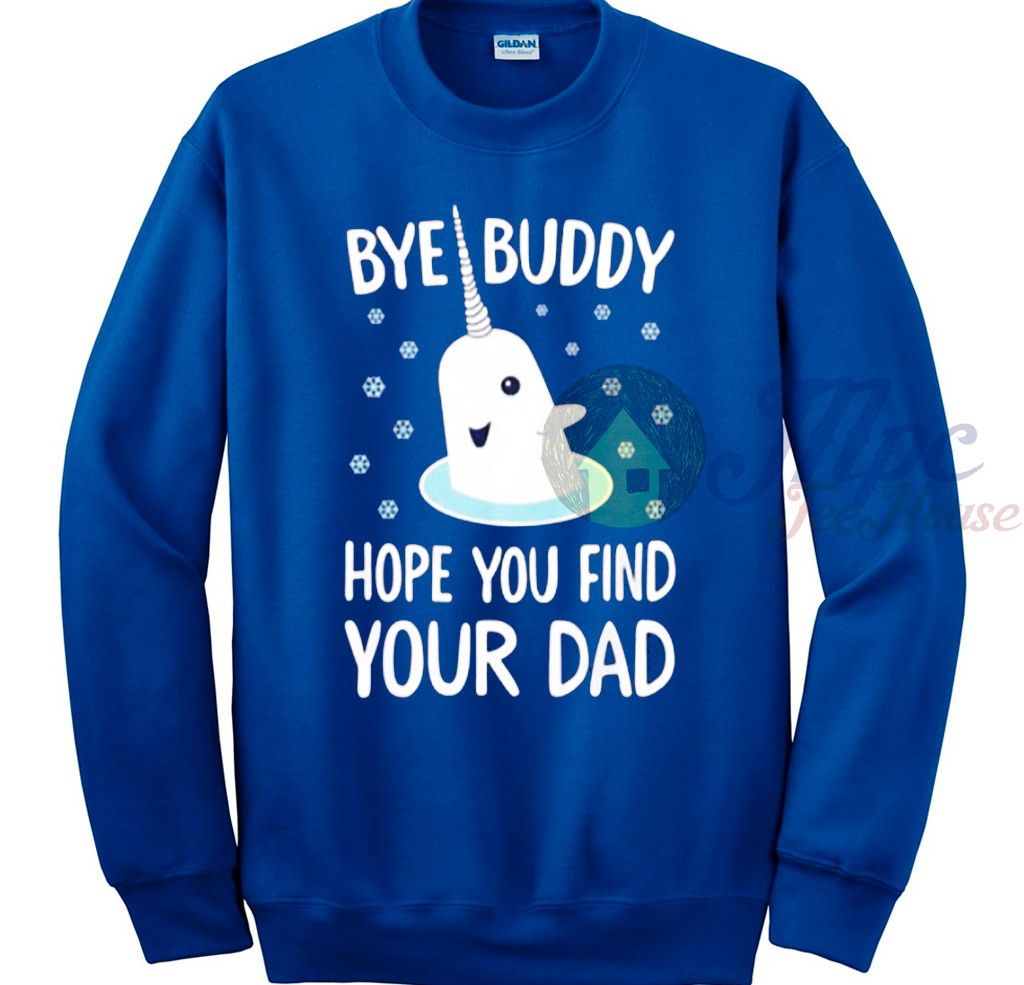 Elf Shirt Bye Buddy Hope You Find Your Dad Sweatshirt Mpcteehouse