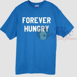 Forever Hungry Quote T Shirt