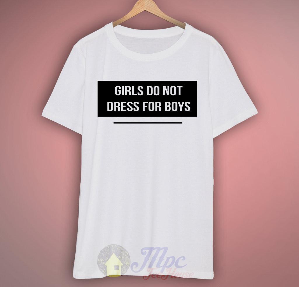 Girls Do Not Dress For Boys T Shirt