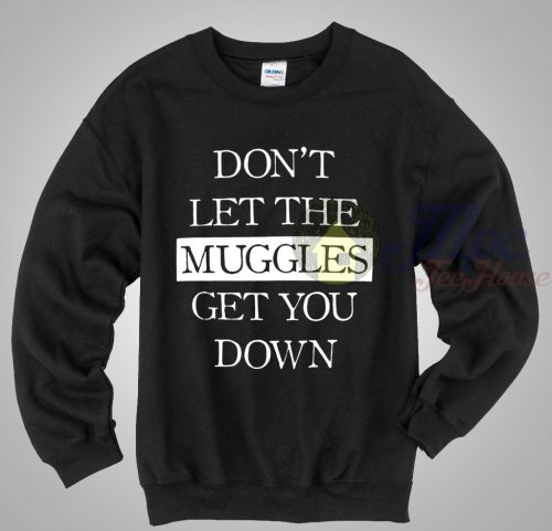 Harry Potter Don't Let The Muggles Get You Down Sweatshirt