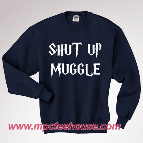Harry Potter Shut Up Muggle Quote Sweatshirt