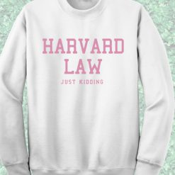 Harvard Law Just Kidding Alumni Sweatshirt
