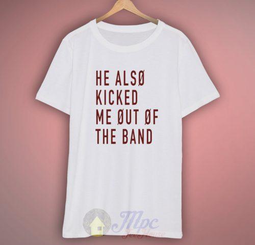 He Also Kicked Me Out Josh Dun T Shirt