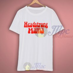 Headstrong Mama T Shirt