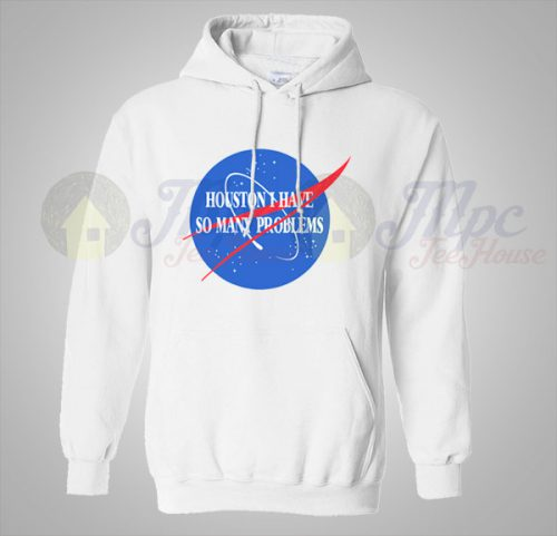 Houston Have Many Problems Nasa Hoodie