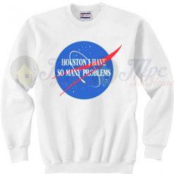 Houston I Have So Many Problems Quote Sweatshirt