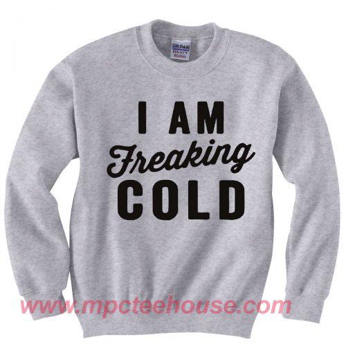 I Am Freaking Cold Crewneck Sweatshirt