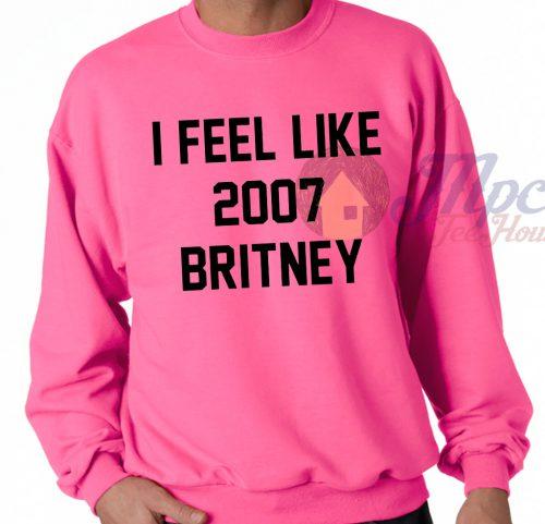 I Feel Like 2007 Britney Pink Sweatshirt