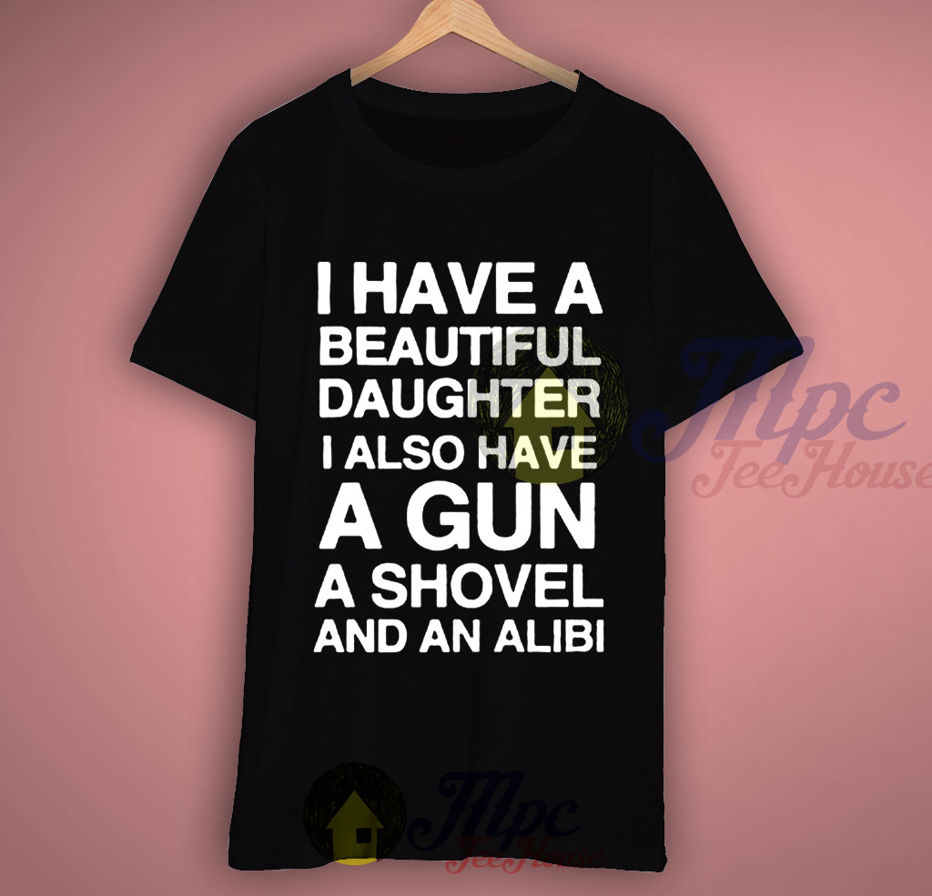 I Have Beautiful Daughter i Also Have a Gun Quote T Shirt