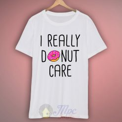 I Really Donut Care Quote T Shirt