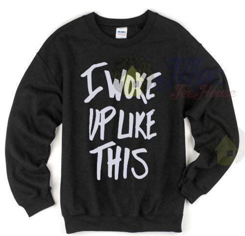 I Woke Up Like This Unisex Sweatshirt