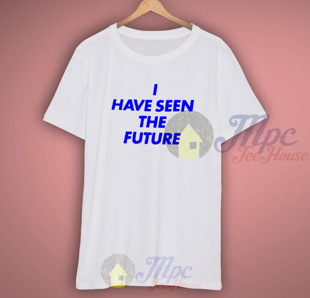 18007c35 I have Seen The Future Graphic T Shirt - Mpcteehouse