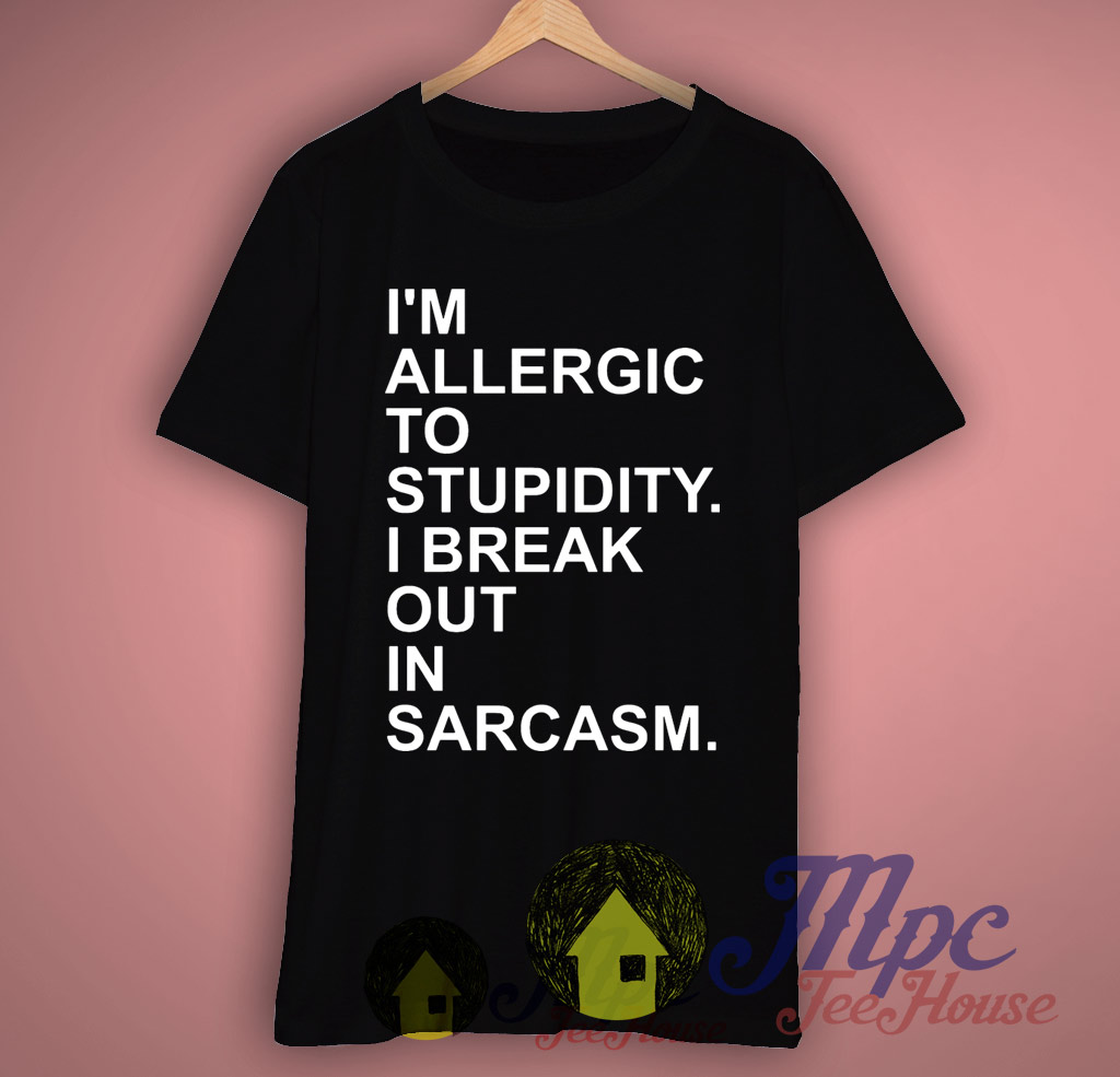 I'm Allergic To Stupidity Quote T Shirt