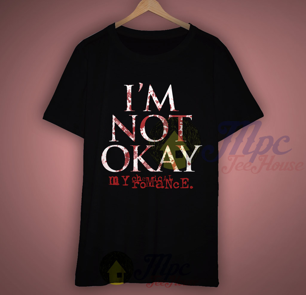Im Not Okay My Chemical Romance T Shirt - Mpcteehouse