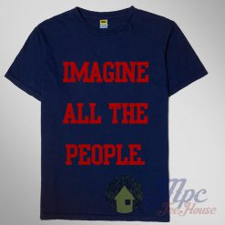 Imagine All The People T Shirt