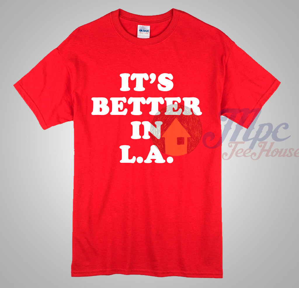 It's Better In Los Angeles T Shirt