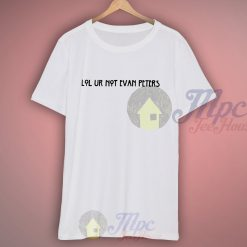 Lol Ur Not Evan Petters T Shirt