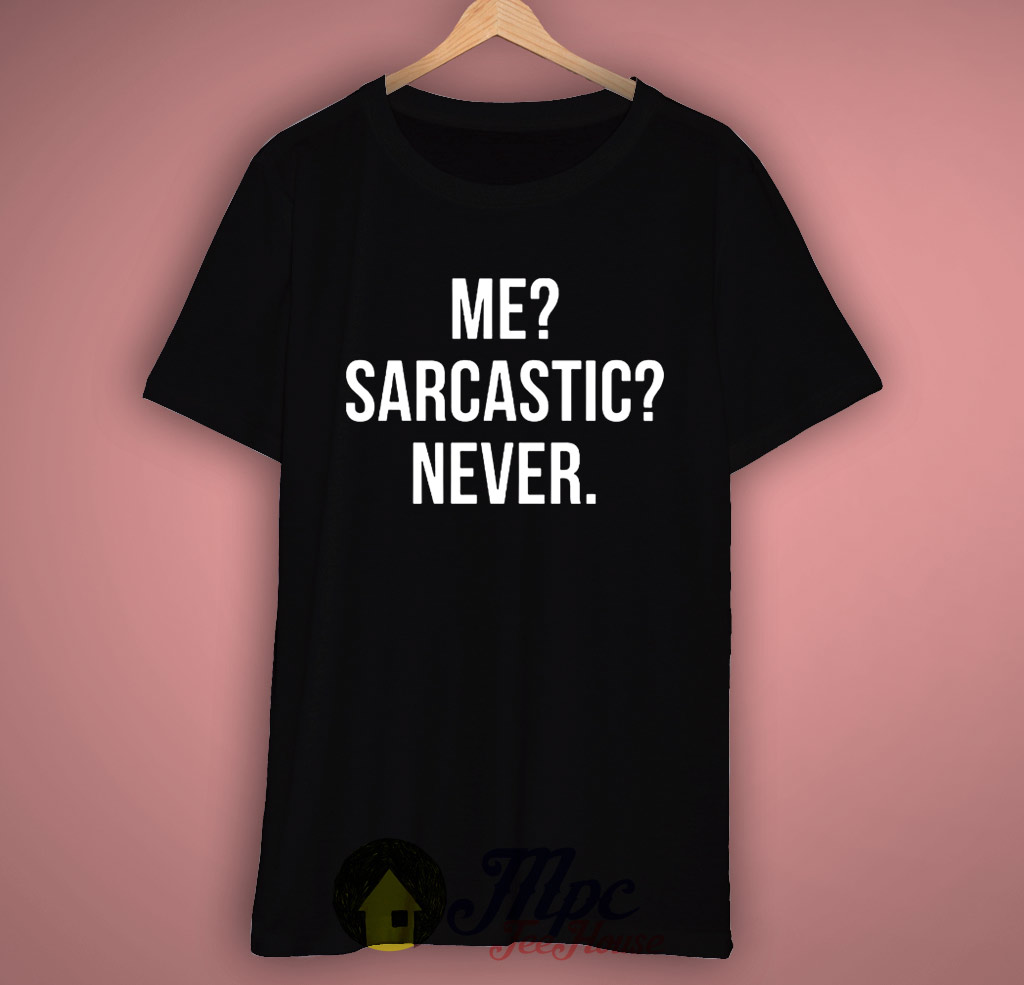 Me Sarcastic Never Quote T Shirt