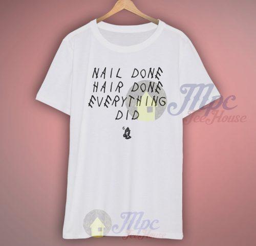 Nail Done Hair Done Everything Drake Lyric T Shirt